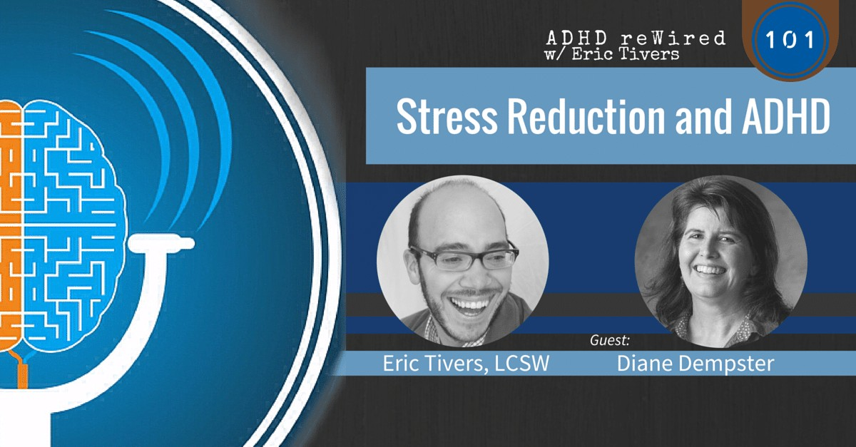 Stress Reduction with ADHD, with Diane Dempster | ADHD reWired