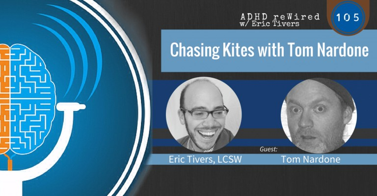 Chasing Kites with Tom Nardone | ADHD reWired