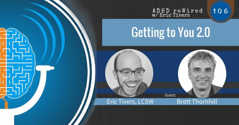 Getting to You 2.0, with Brett Thornhill | ADHD reWired