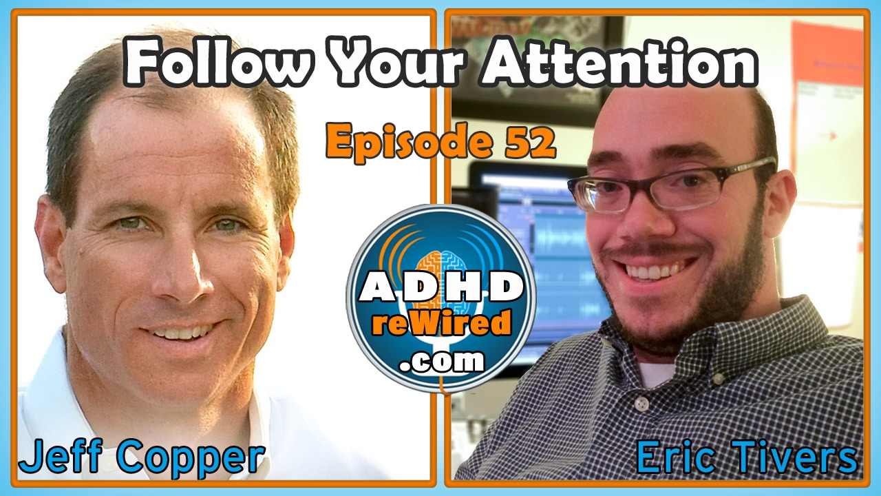 Jeff Copper: Follow Your Attention | ADHD reWired