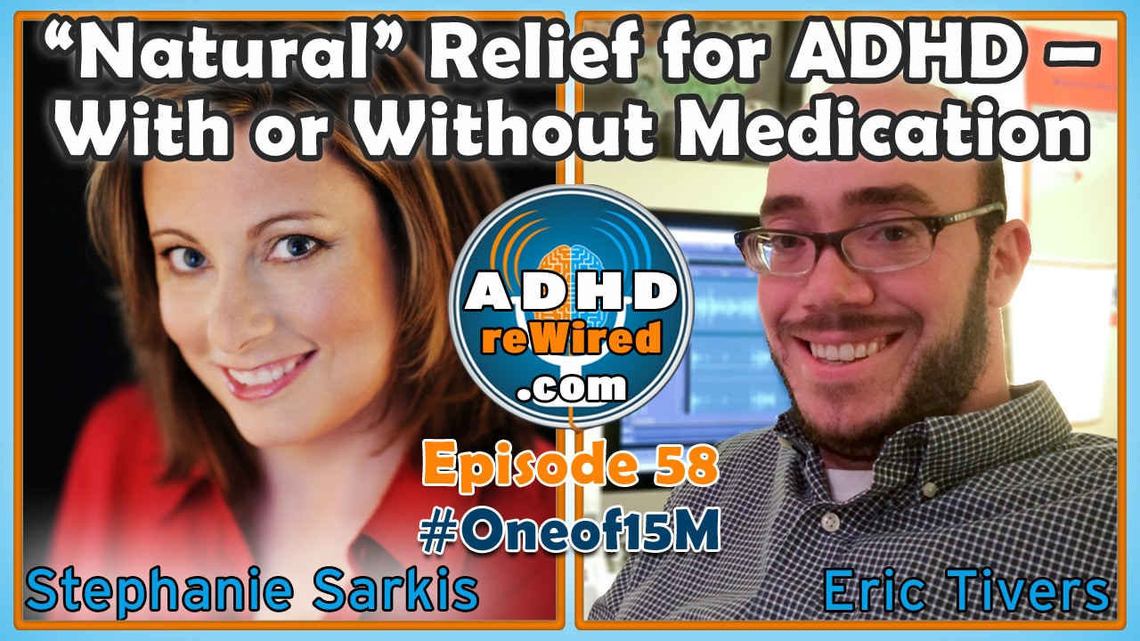"""Natural"" Relief for ADHD - With or WIthout Medication 