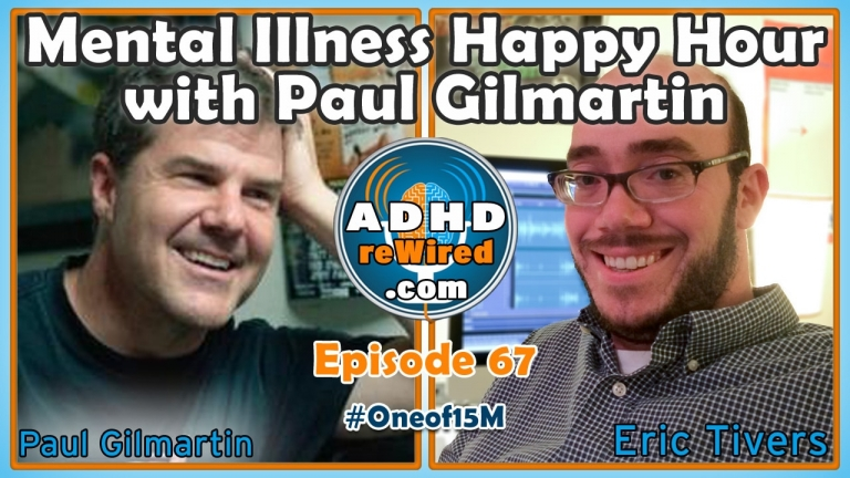 Mental Illness Happy Hour with Paul Gilmartin | ADHD reWired