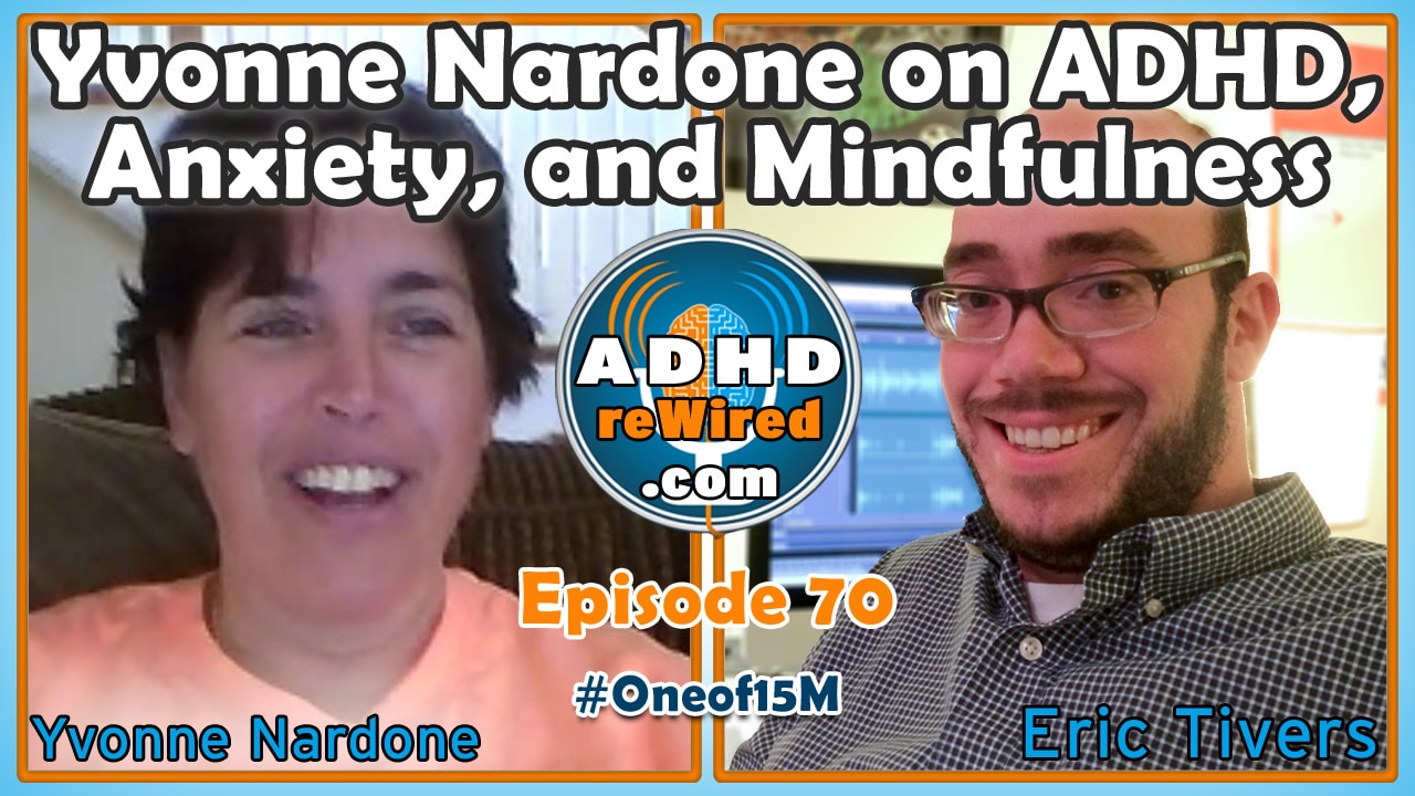ADHD, Anxiety, and Mindfulness with Yvonne Nardone | ADHD reWired