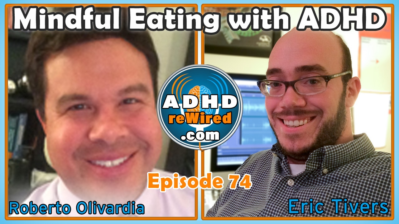 Mindful Eating with ADHD - Guest Dr. Roberto Olivardia | ADHD reWired