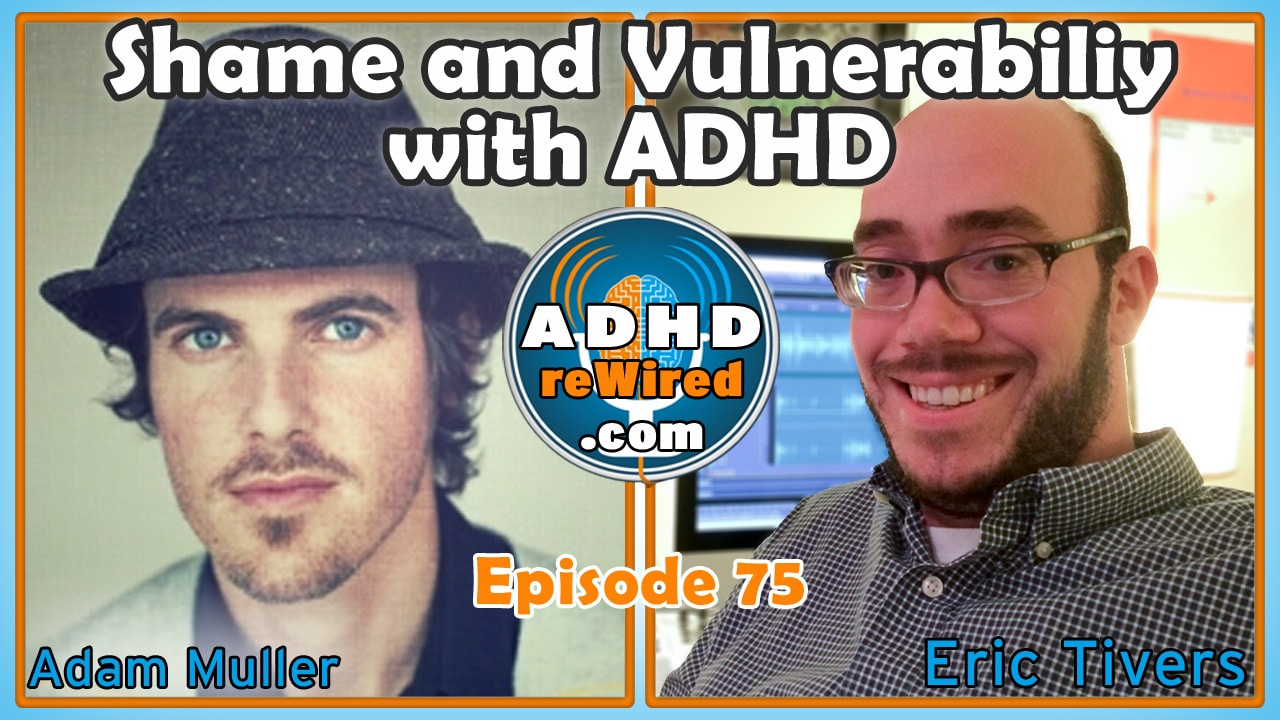 Shame and Vulnerability with ADHD - Adam Muller | ADHD reWired
