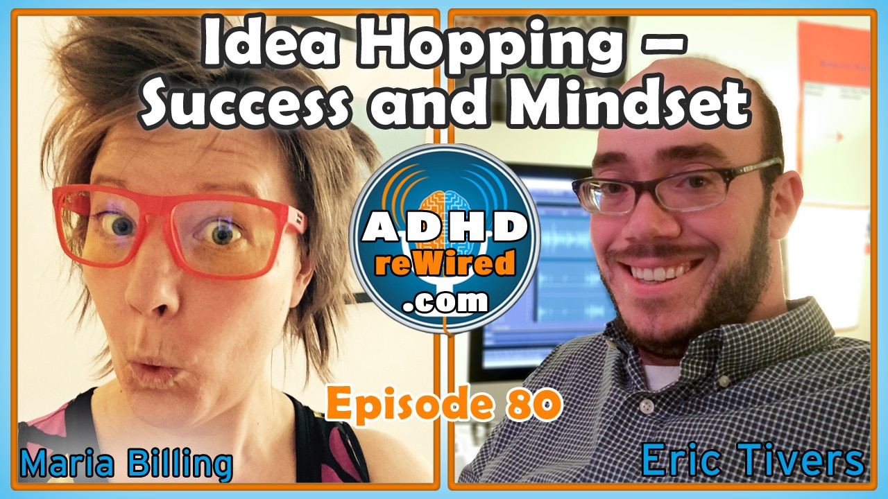 Idea Hopping - Success and Mindset, with Maria Billing | ADHD reWired