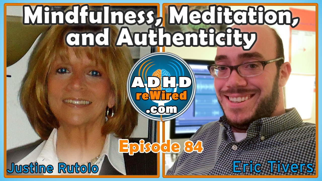 Mindfulness, Meditation, and Authenticity - with Justin Rutolo | ADHD reWired