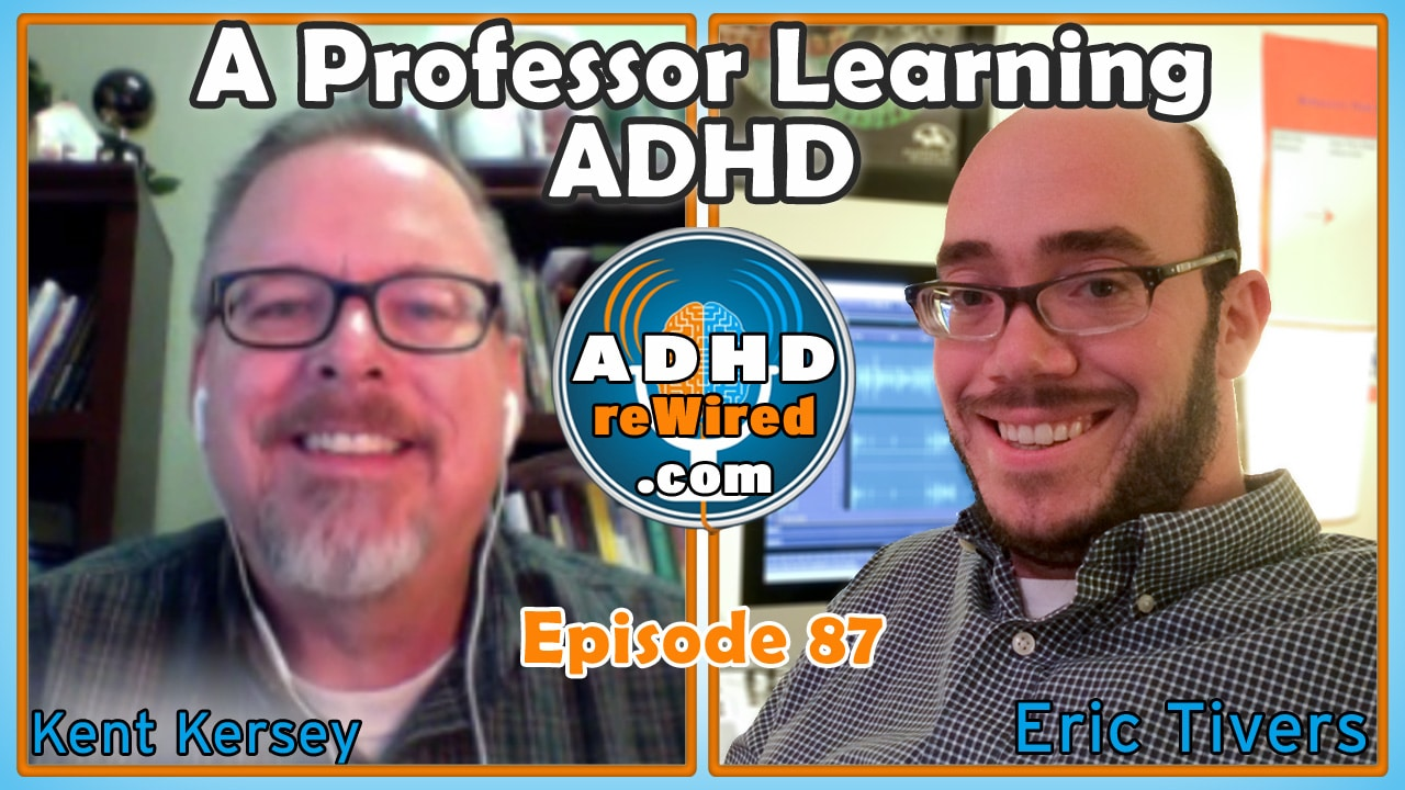 Professor Learning ADHD with Kent Kersey | ADHD reWired