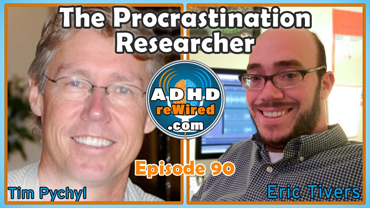 The Procrastination Research with Tim Pychyl | ADHD reWired