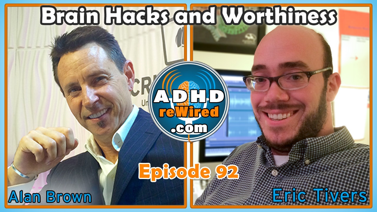 92: Brain Hacks and Worthiness with Alan Brown