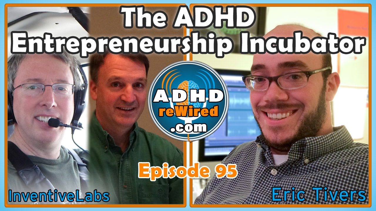 The ADHD Entrepreneurship Incubator with InventiveLabs | ADHD reWired