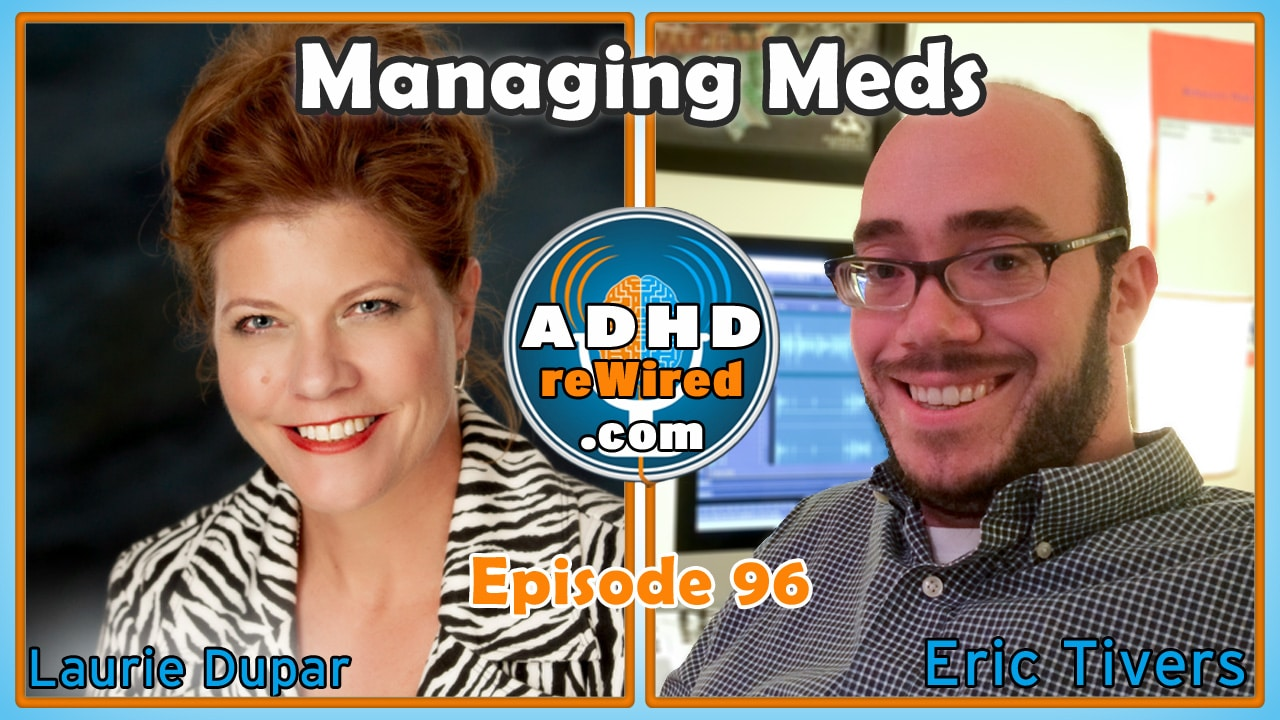 Managing Meds with Laurie Dupar | ADHD reWired