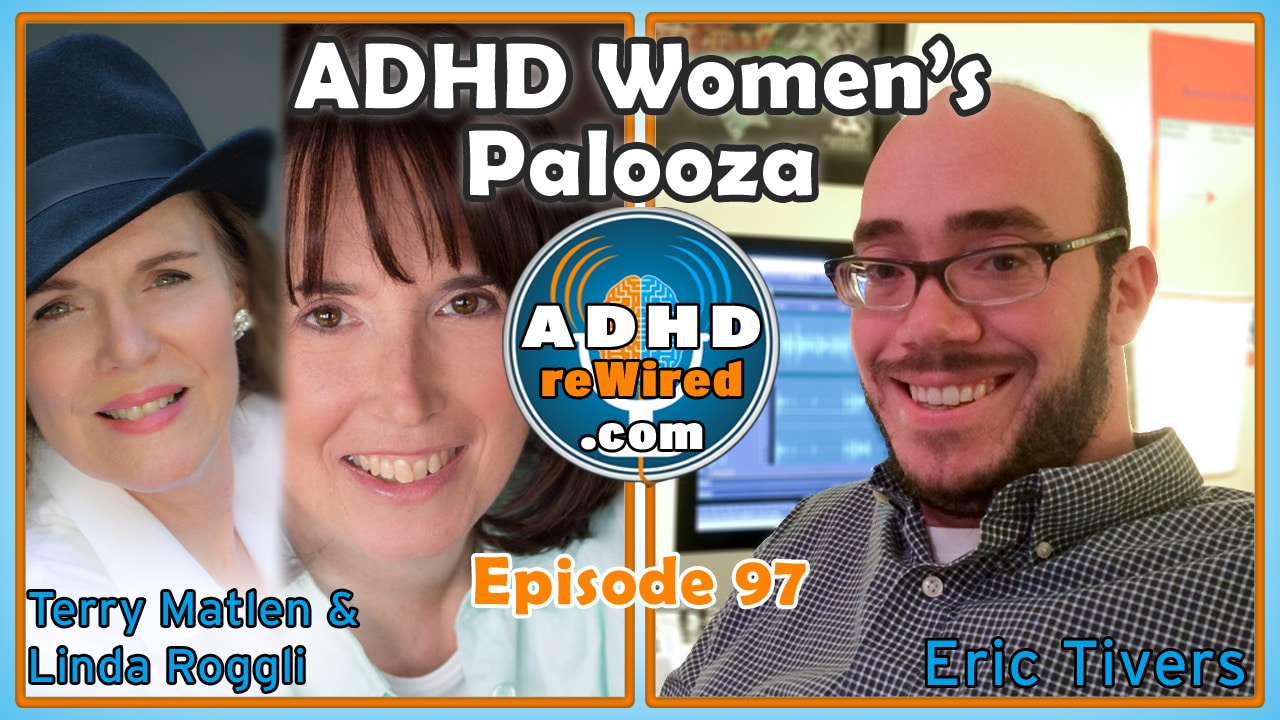 Women and ADHD, with Terry Matlen and Linda Roggli | ADHD reWired