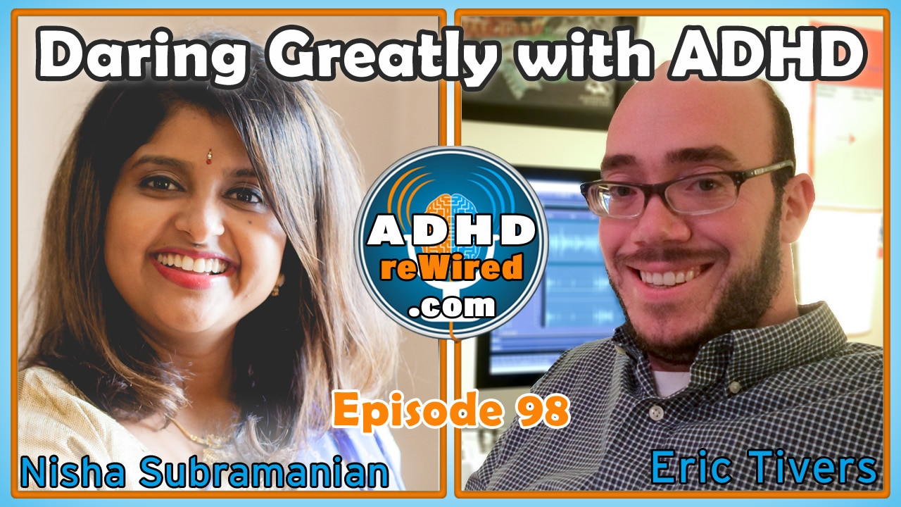 98: Daring Greatly with ADHD, with Nisha Subramanian | ADHD reWired