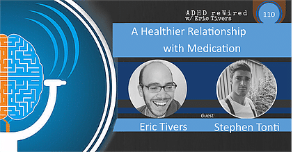 A Healthier Relationship with Medication, with Stephen Tonti | ADHD reWired