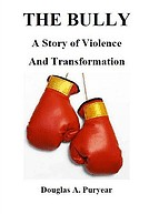 Dr Doug Puryear - The Bully A Story of Violence and Transformation