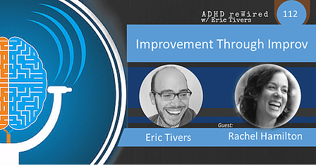 Improvement Through Improv with Rachel Hamilton | ADHD reWired