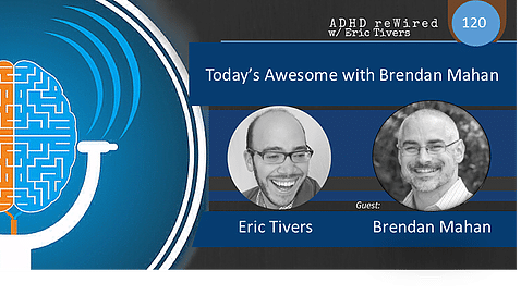 Today's Awesome with Brendan Mahan | ADHD reWired