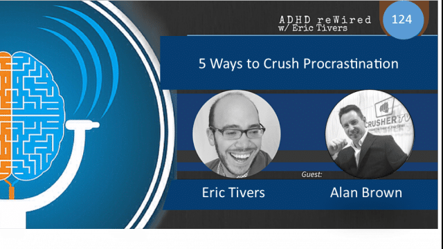 5 Ways to Crush Procrastination with Alan Brown | ADHD reWired