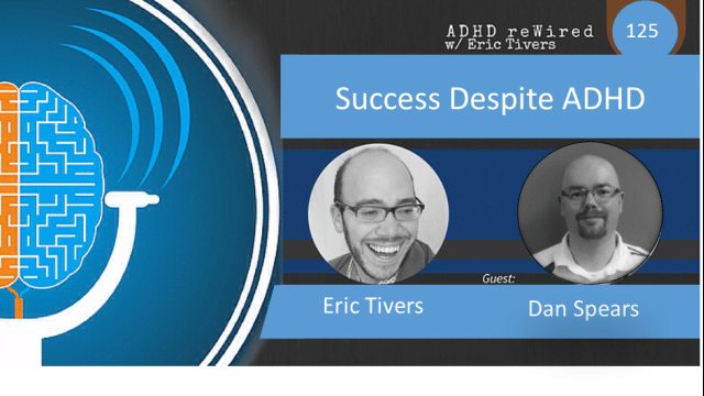 Success Despite ADHD with Dan Spears | ADHD reWired