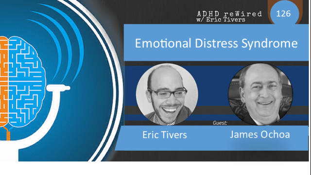 Emotional Distress Syndrome with James Ochoa | ADHD reWired