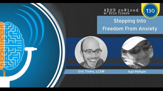 Stepping Into Freedom From Anxiety with Kari Pelham | ADHD reWired