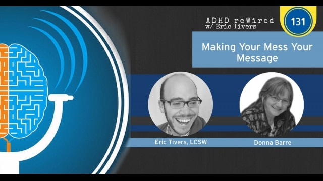 Making Your Mess Your Message with Donna Barre | ADHD reWired