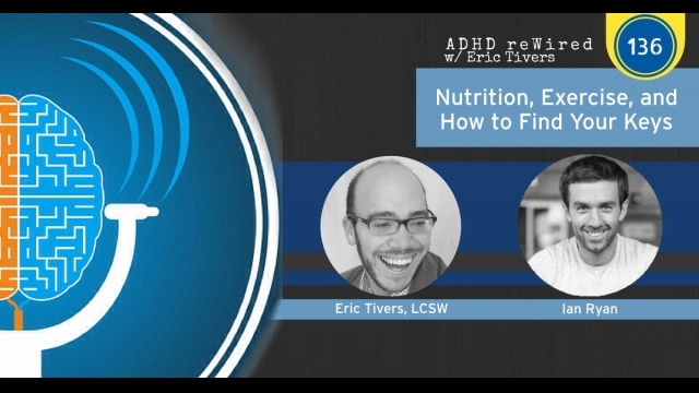Nutrition, Exercise, and How to Find Your Keys with Ian Ryan   ADHD reWired