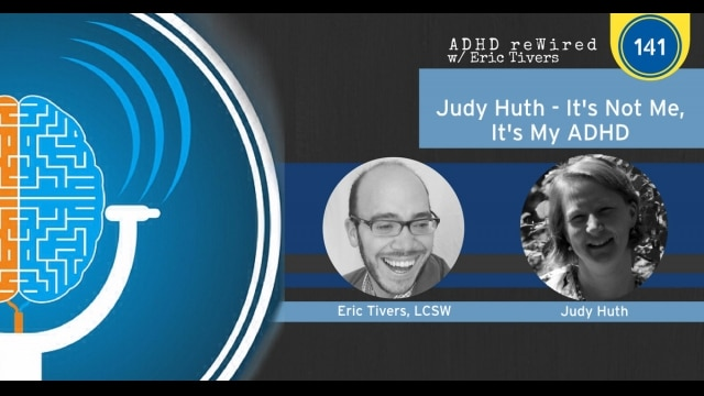 It's Not Me, It's My ADHD with Judy Huth | ADHD reWired