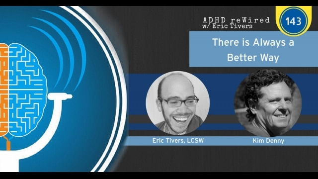 There is Always a Better Way with Kim Denny | ADHD reWired