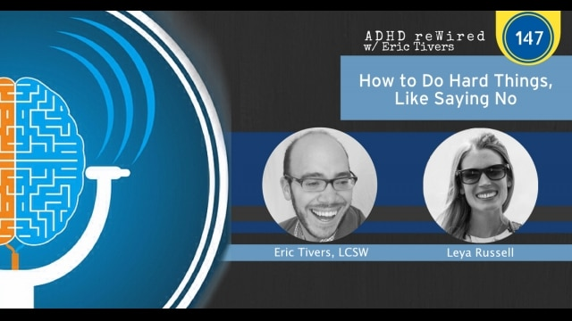 How to Do Hard Things, Like Saying No | ADHD reWired