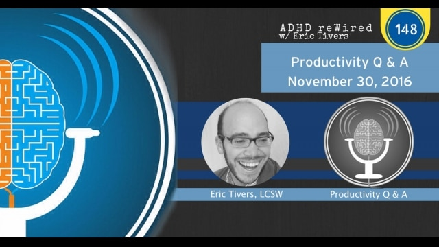 Productivity Q&A Nov 30, 2016 | ADHD reWired