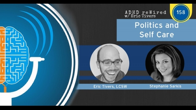 Politics and Self Care with Stephanie Sarkis | ADHD reWired