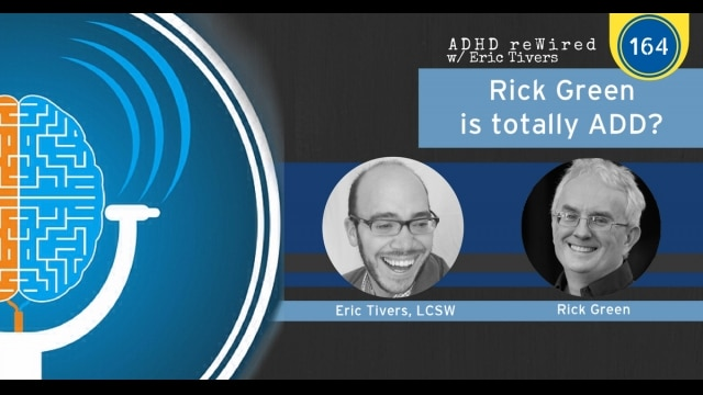 Rick Green is totally ADD? | ADHD reWired