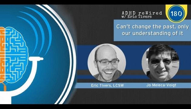 Can't Change The Past, Only Our Understanding of It - Jo Meleca-Voigt | ADHD reWired