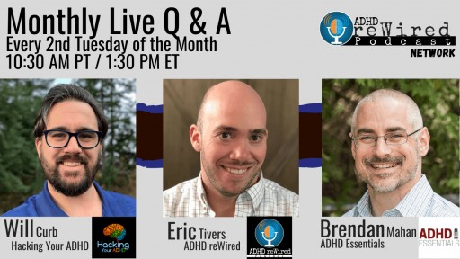 ADHD reWired Live Q & A with Eric Tivers, Brendan Mahan, and Will Curb